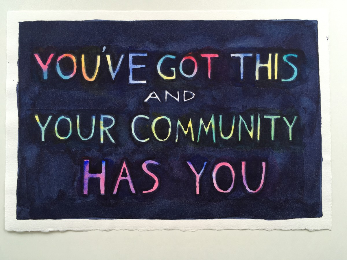 "Hand-lettered multicolored text, ""You've Got This and Your Community Has You"", on dark blue watercolor background"