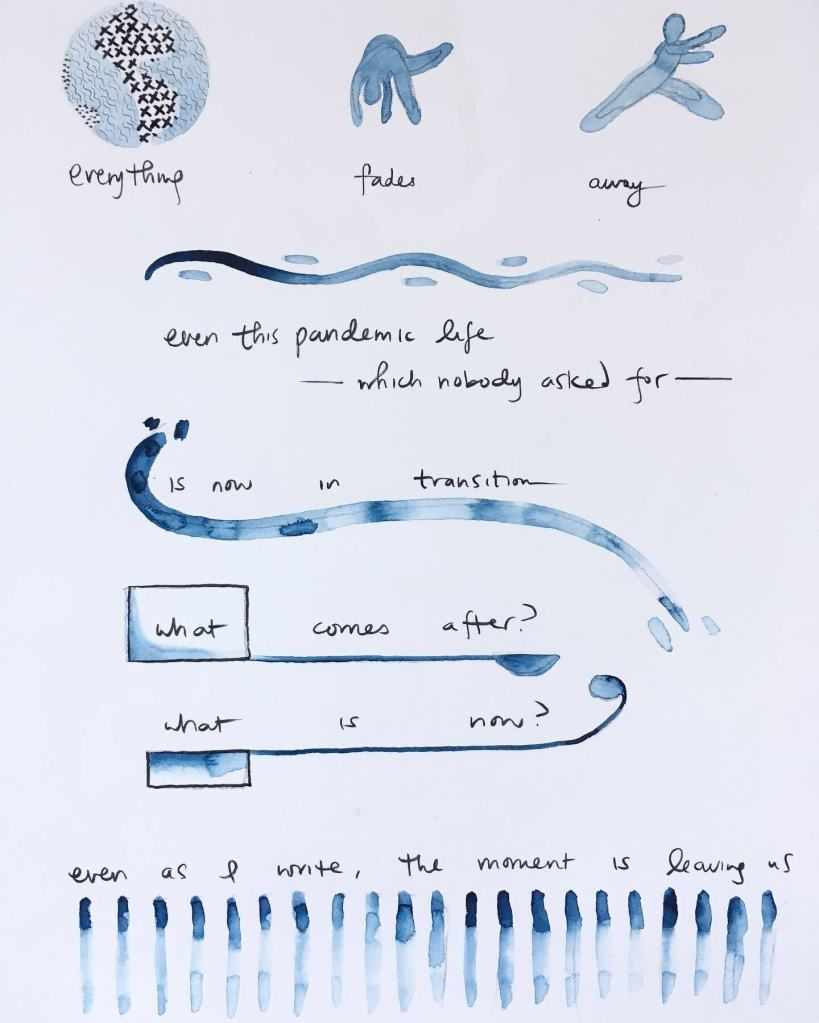 """Indigo illustrations to the following words, by Lisa Hsia: """"Everything fades away / even this pandemic life -- which nobody asked for -- is now in transition / what comes after? what is now? even as I write, the moment is leaving us"""""""